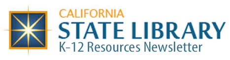 CA State Library K-12 Resources Newsletter