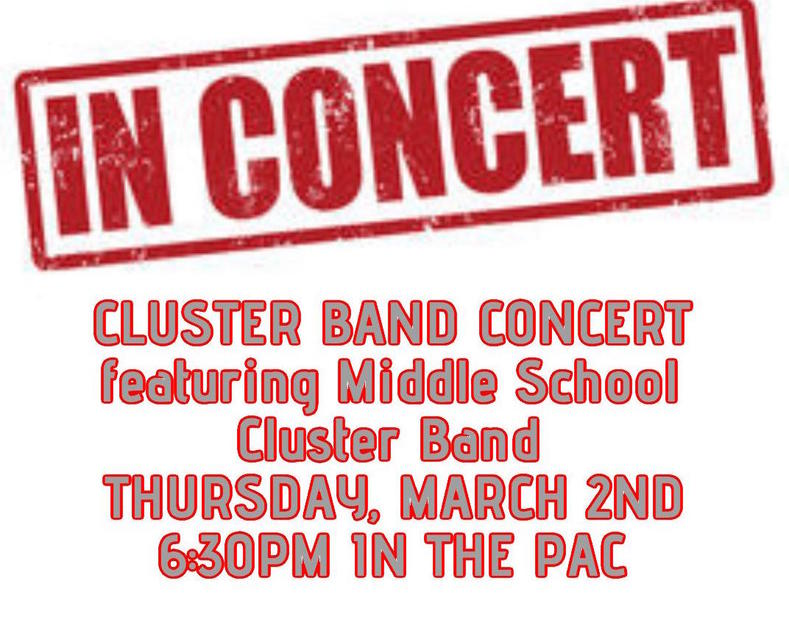 CLUSTER BAND CONCERT, MARCH 2ND, 6 30PM IN THE PERFORMING ARTS CENTER