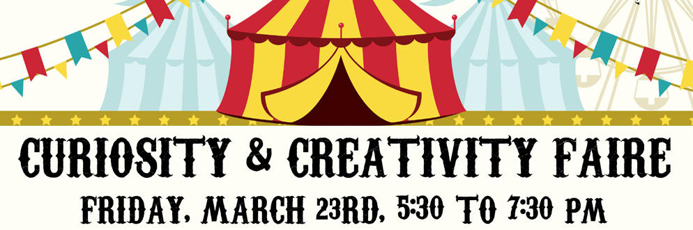 Curiosity and Creativity Faire, Friday March 23rd 5 30-7 30PM