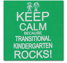 Keep calm because transitional kindergarten rocks!