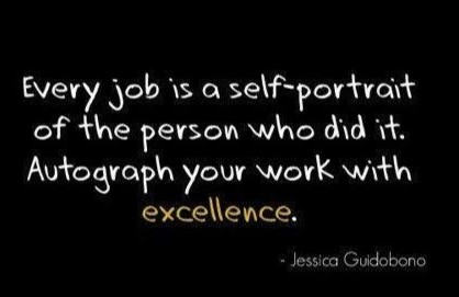 Every job is a self-portrait of the person who did it. Autograph your work with excellent.