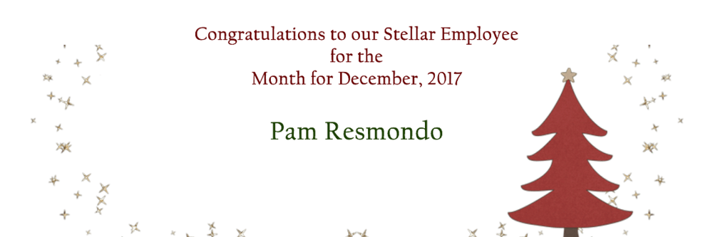 Congratulations to our Stellar Employee of the Month for December, 2017 - Pam  Resmondo.