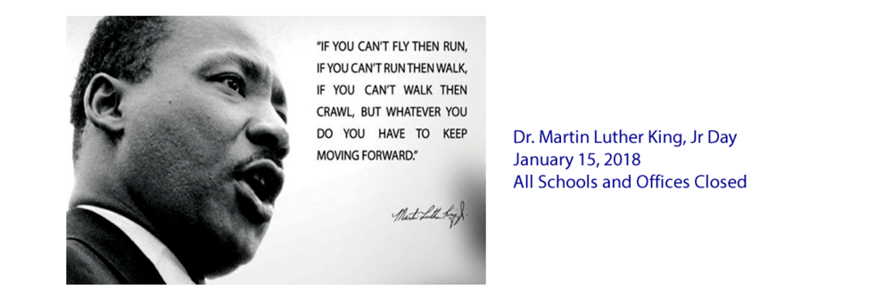Dr. Martin Luther King, Jr. Day - January 15, 2018. All schools and offices are  closed.