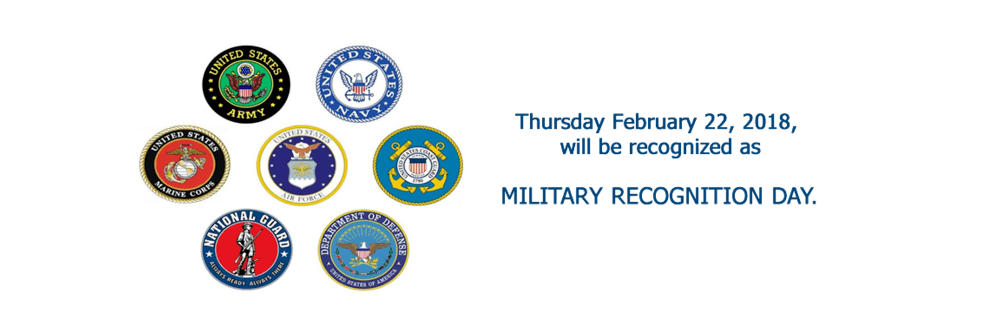 Thursday, February 22, 2018, will be recognized as MILITARY RECOGNITION DAY.