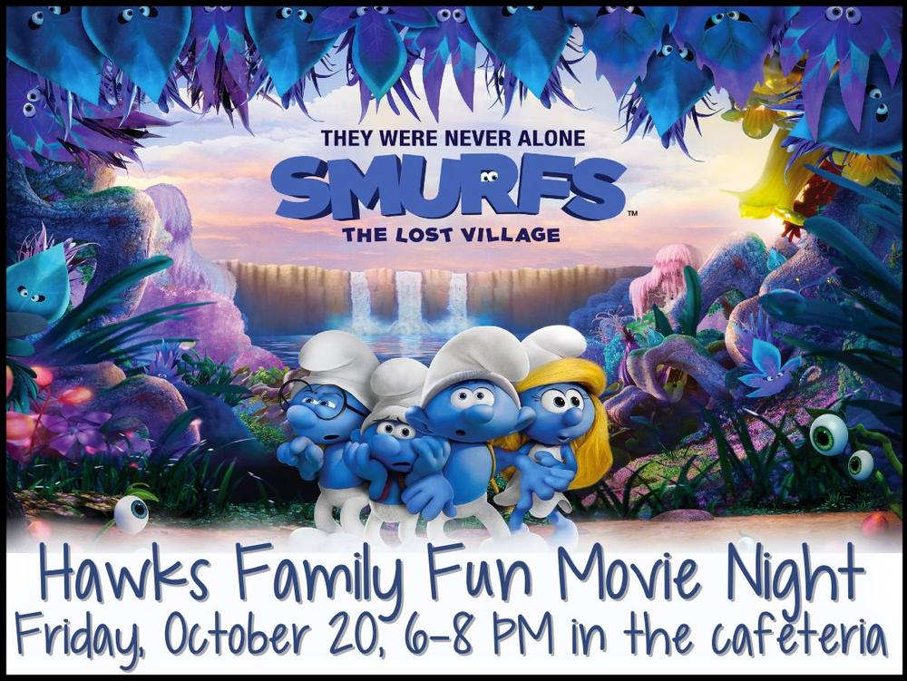 Hawks Family Fun Movie Night Friday, October 20, 6-8 PM in the cafeteria ! The  Movie is Smurfs, The Lost Village.
