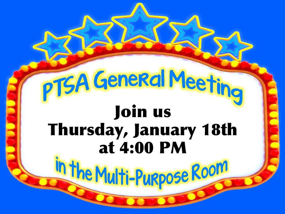 PTSA General Meeting-Thursday, January 18th at 4 00 PM in the Multi-Purpose  Room.