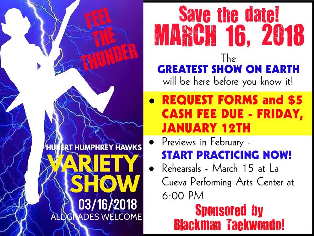 Hubert Humphrey Hawks Variety Show! All grades welcome! Save the date! March  16, 2018. The greatest show on earth will be here before you know it! Request  forms and 5 cash only due Friday, January 12th. Previews in February-Start  practicing now! Rehearsals-March 15th at La Cueva Performing Arts Center at 6  00 PM. Sponsored by Blackman Taekwondo!