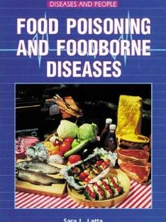Food Poisoning and Foodborne Diseases  Diseases and People  by Sara L. Latta