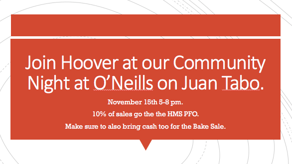 Join Hoover at our Community Night at O Neills on Juan Tabo. November 15th  5-8pm. 10% of sales go to the HMS PFO. Make sure to bring cash for the bake  sale also.