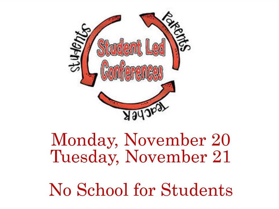 Student Led Conferences November 20 and 21 No School
