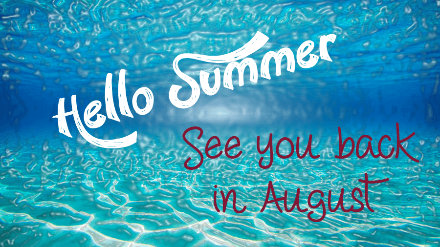 Hello Summer- See you back in August