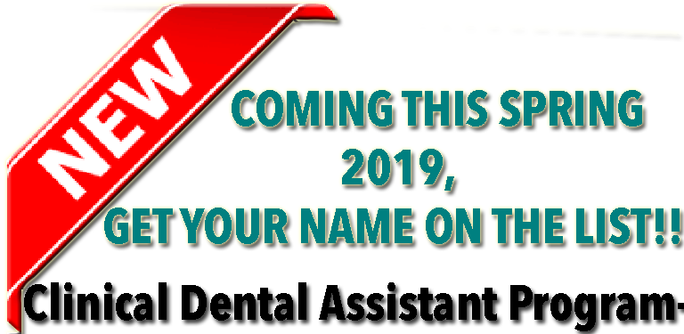 NEW COMING THIS SPRING 2019, GET YOUR NAME ON THE LIST!! Clinical Dental Assistant Program