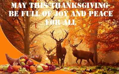 May this Thanksgiving be full of Joy and Peace for All