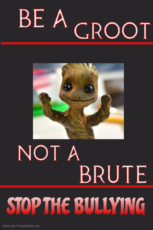 Stop Bullying Campaign Be a Groot, not a Brut