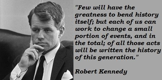 few-will-have-the-greatness-to-bend-robert-kennedy-famous-quotes-history-awesome-work-change-the-total-written-generation.jpg
