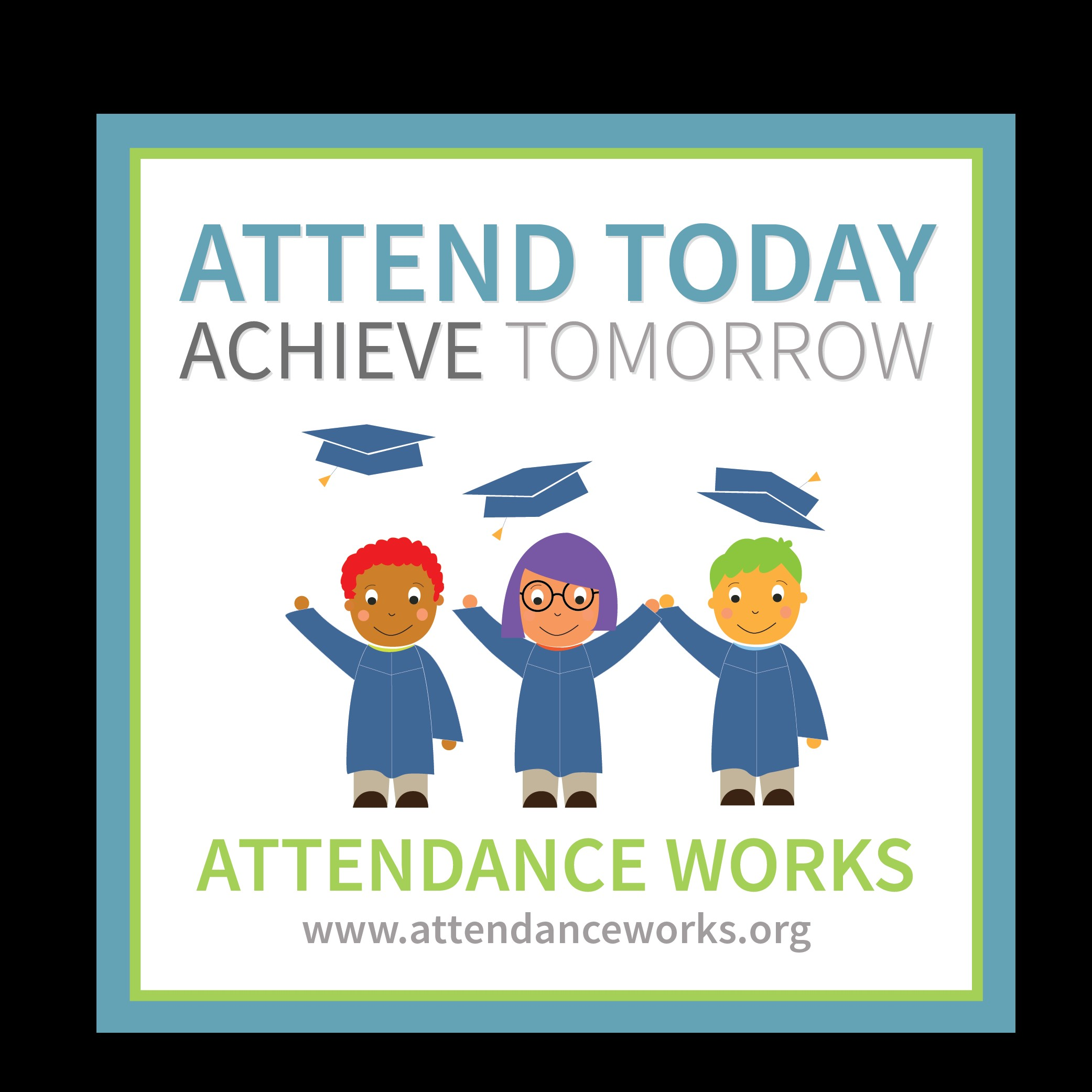 Attend today and Achieve Tomorrow