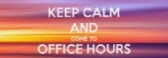 Keep calm and come to office hours