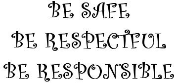 Be Safe, Be Respectful, Be Responsible