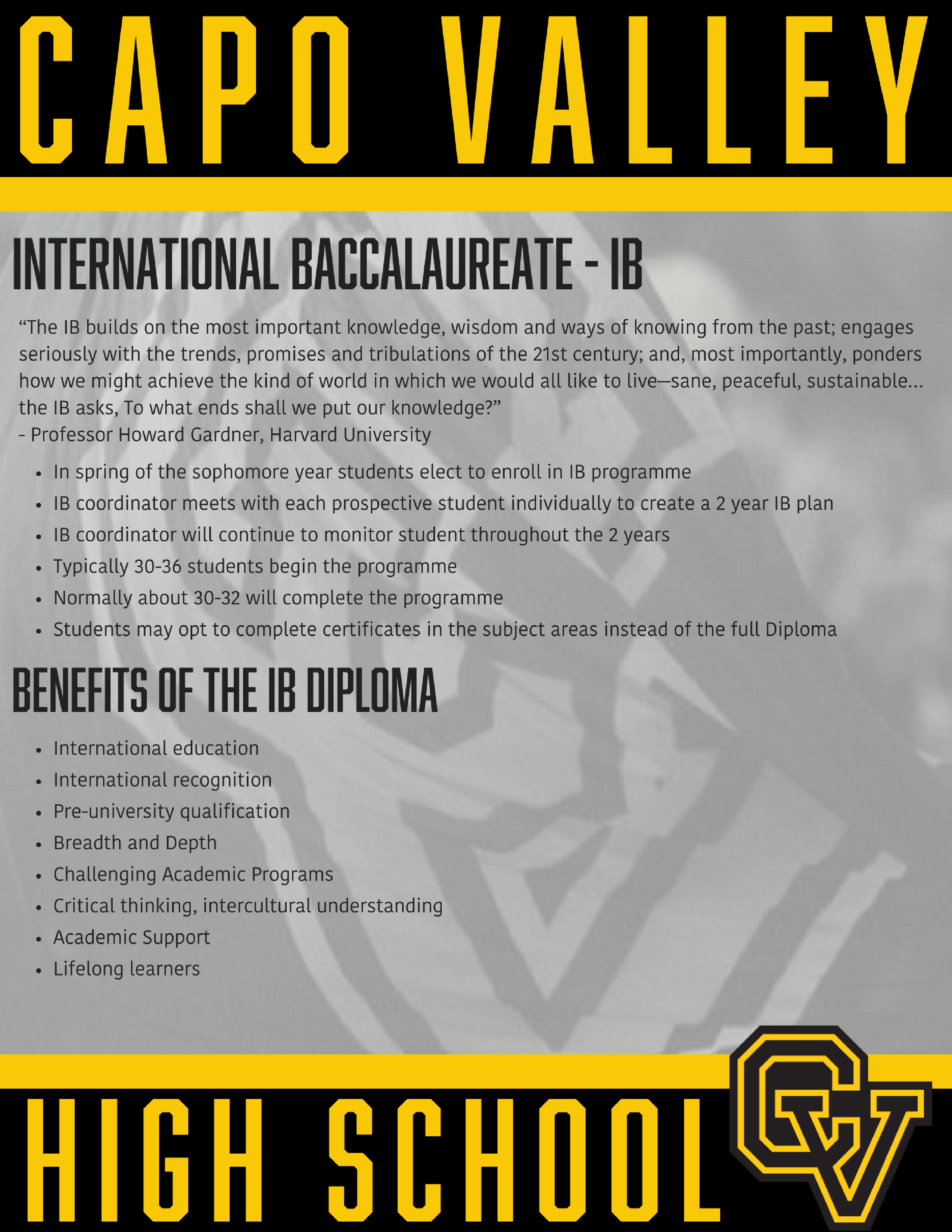 Capistrano Valley High School is home to a full International Baccalaureate  Diploma Program. Come see why Capistrano Valley High School is the Premier high  school in Orange County.International education International recognition  Pre-university qualification Breadth and Depth Challenging Academic Programs  Critical thinking, intercultural understanding Academic Support Lifelong  learners