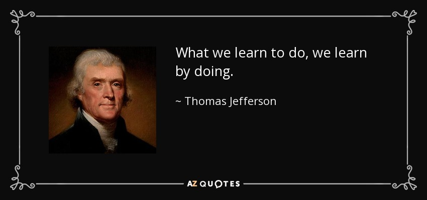 quote-what-we-learn-to-do-we-learn-by-doing-thomas-jefferson-54-77-90.jpg
