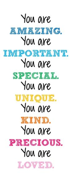 You are important, special and amazing!