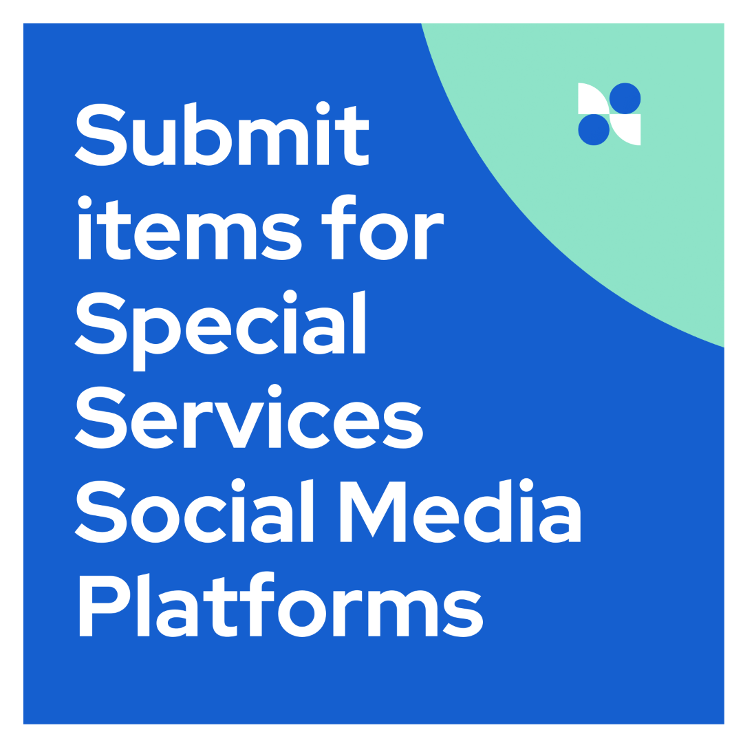 LINK: Submit items for Special Services Social Media Platforms