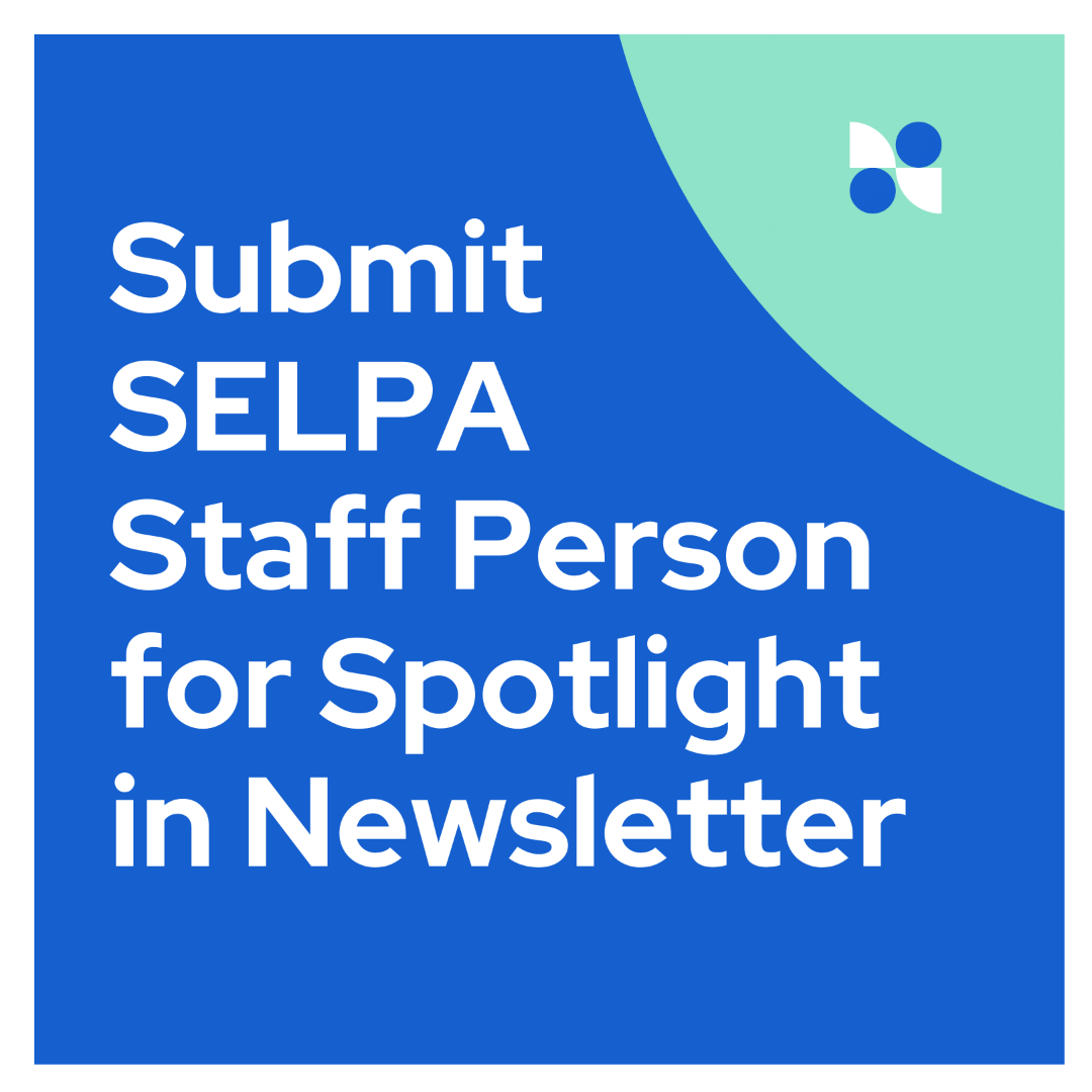 LINK: Submit SELPA Staff Person for Spotlight Newsletter
