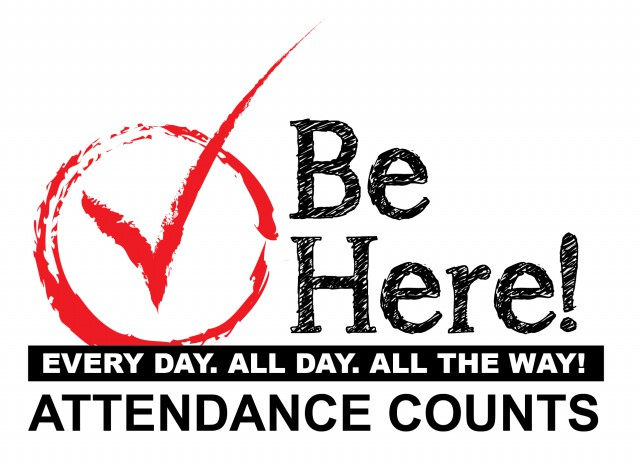 Be Here! Every day, all day, all the way! Attendance Counts